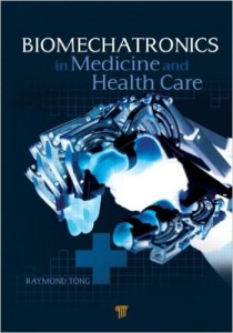 Biomechatronics in Medicine and Healthcare, Raymond Tang Kaiyu, 2011, Amazon.com