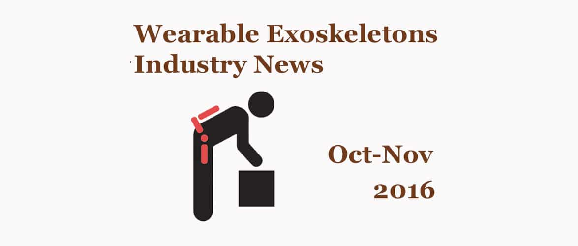 Wearable Exoskeleton Industry News Oct-Nov 2016