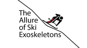 THE ALLURE OF SKI EXOSKELETONS